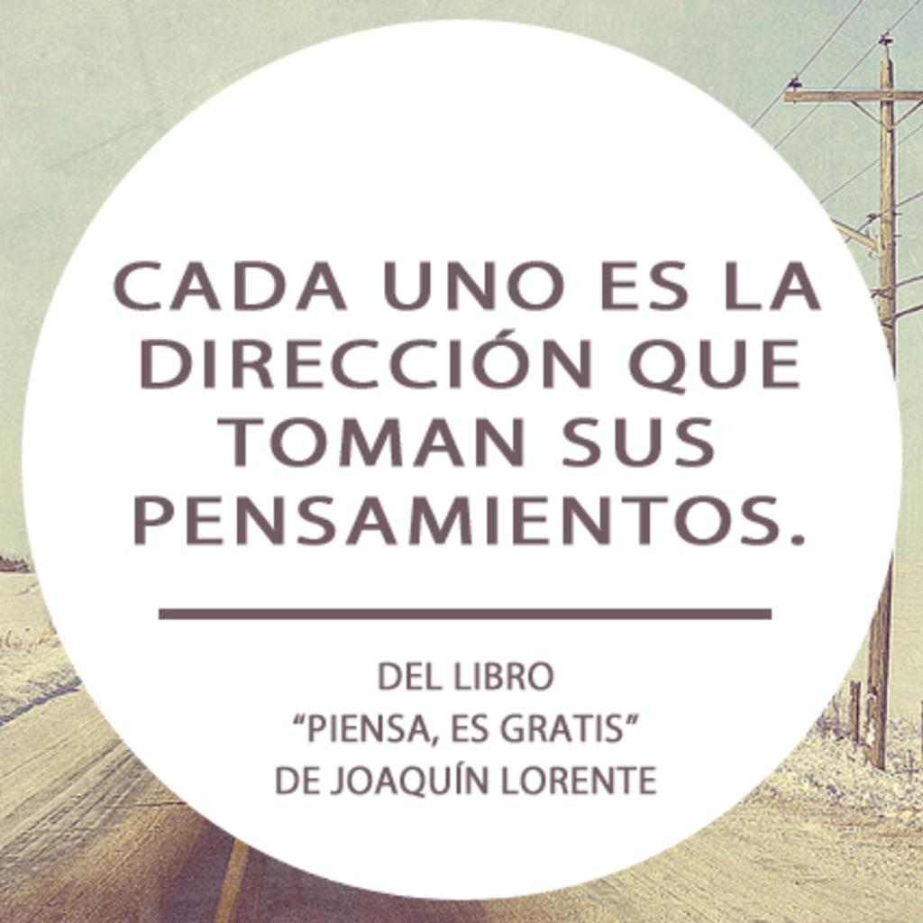 Cada uno es la dirección que toman sus pensamientos. - Joaquín Lorente